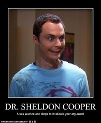 Sheldon Meme - sheldon cooper uses derps to invalidate your argument meme