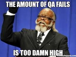 Qa Memes - the amount of qa fails is too damn high meme too damn high 7794