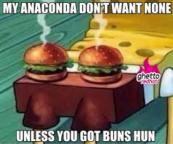 Hamburger Memes - anaconda don t want none ghetto red hot