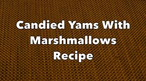 thanksgiving yams with marshmallows candied yams with marshmallows recipe on vimeo