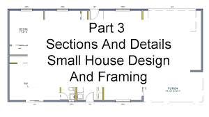 part 3 sections and details small house design and framing