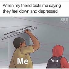 Feeling Down Meme - dopl3r com memes when my friend texts me saying they feel down