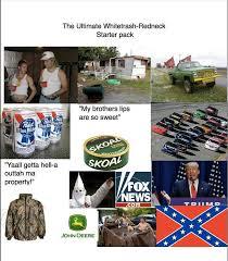 Trailer Trash Memes - white trash redneck starter packs know your meme