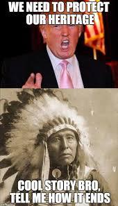 Cool Story Bro Meme - donald trump and native american imgflip