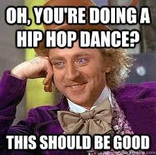 Memes Hip Hop - oh you re doing a hip hop dance this should be good