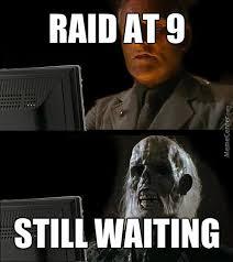 Raid Meme - raid waiting by dafuqgshan meme center