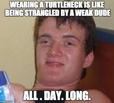 Turtleneck Meme - 10 guy meme imgflip