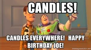 Everywhere Meme Generator - candles candles everywhere happy birthday joe toy story