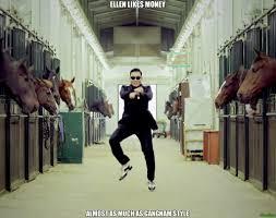 Gangnam Style Meme - ellen likes money almost as much as gangnam style meme gangnam