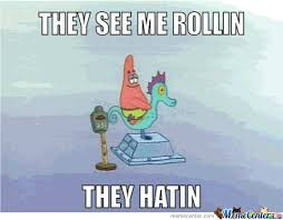 They See Me Rollin They Hatin Meme - they see me rollin they hatin by benjo545 meme center