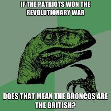 Revolutionary War Memes - if the patriots won the revolutionary war does that mean the