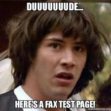 Fax Meme - duuuuuuude here s a fax test page conspiracy keanu make a meme