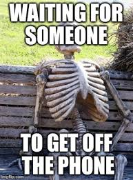 Get Off The Phone Meme - waiting skeleton meme imgflip