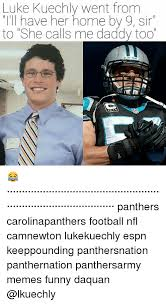 Luke Kuechly Meme - luke kuechly went from i ll have her home by 9 sir to she calls me