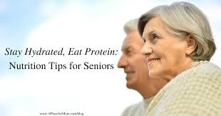 stay hydrated eat protein nutrition tips for seniors