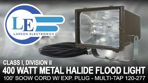 class i div ii 400 watt metal halide flood light 100 u0027 soow