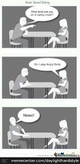 Geek Speed Dating Meme - crush speed dating by daylighthardstyle meme center