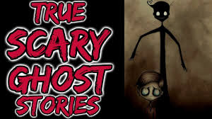true scary ghost stories youtube