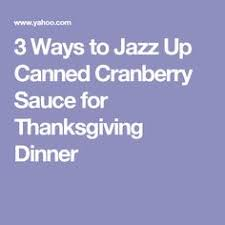 3 ways to jazz up canned cranberry sauce for thanksgiving dinner