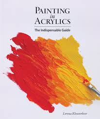 painting in acrylics the indispensable guide lorena kloosterboer