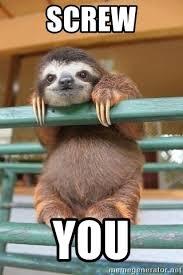 Sexy Sloth Meme - screw you super seriously sexy sloth meme generator