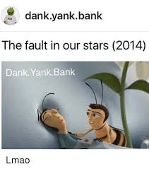 The Fault In Our Stars Meme - a dank yank bank the fault in our stars 2014 an an bank lmao