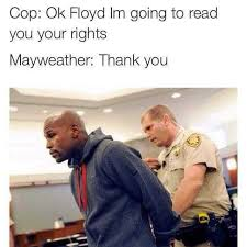 Floyd Mayweather Meme - dopl3r com memes cop ok floyd im going to read you your rights