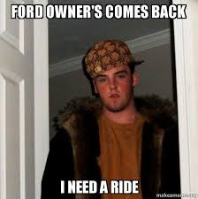 Ford Owner Memes - ford owner s comes back i need a ride scumbag steve make a meme