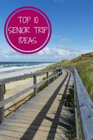 high school senior trip packages top 10 senior year vacation ideas adventure senior