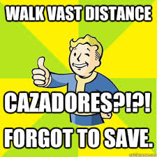 New Vegas Meme - walk vast distance cazadores forgot to save fallout new vegas