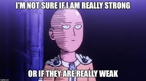 Not Sure If Meme Maker - i m not sure if opm strong or weak imgflip