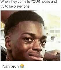 Bruh Meme - 25 best memes about nah bruh nah bruh memes