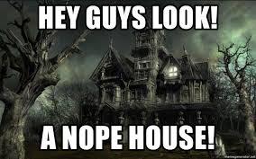 Haunted House Meme - hey guys look a nope house haunted house meme generator