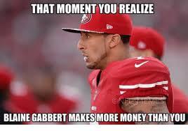 Blaine Gabbert Meme - that moment you realize blaine gabbert makes more money than you