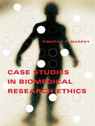 timothy f murphy case studies in biomedical research ethics the