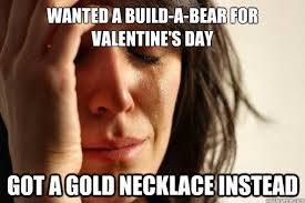 Build Your Meme - wanted a build a bear for valentine s day got a gold necklace