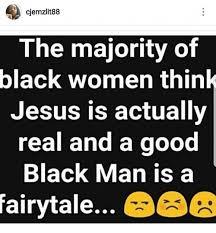 Real Women Meme - cjemzlit88 the majority of black women think jesus is actually
