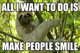 Cute Sloth Meme - all i want to do is make people smile happy sloth quickmeme