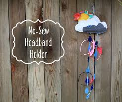 how to make headband holder learn how to make this adorable no sew and headband