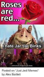 Jar Jar Binks Meme - roses are red i hate jar jar binks jedi business go back to your