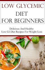 low glycemic diet for beginners delicious and healthy low gi