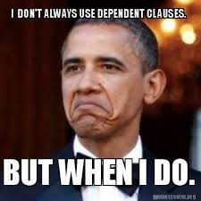 I Dont Always Meme Generator - meme creator i don t always use dependent clauses but when i do