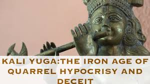 kali yuga the iron age of quarrel hypocrisy and deceit youtube