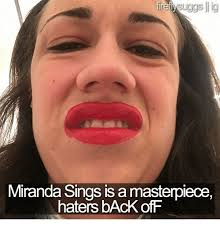Miranda Meme - ireiv uggs lig miranda sings is a masterpiece haters back off