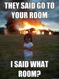 Pyro Meme - they said go to your room i said what room pyro girl quickmeme