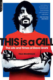 Call Barnes And Noble This Is A Call The Life And Times Of Dave Grohl By Paul Brannigan