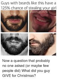 Meme Beard Guy - guys with beards like this have a 125 chance of stealing your