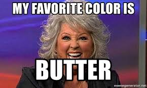 Paula Deen Butter Meme - my favorite color is butter paula deen 11 meme generator