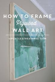 how to frame plywood wall art plywood walls plywood and walls