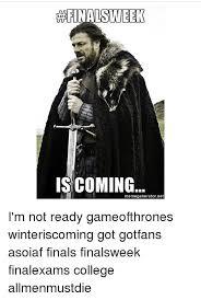 Winter Is Coming Meme Generator - aafinalsweek is coming memegeneratornet i m not ready gameofthrones